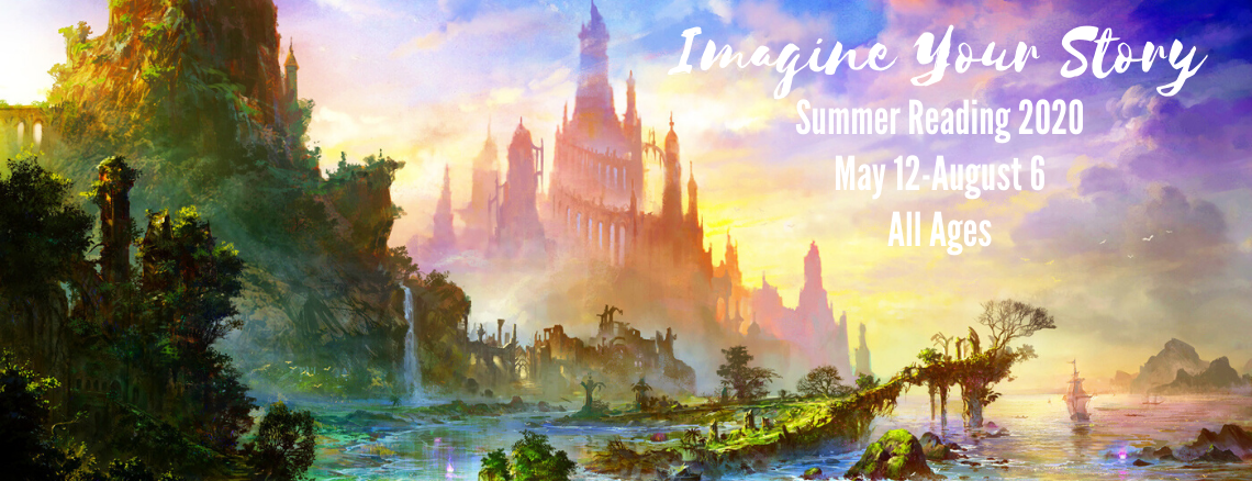 Imagine your story. Summer Reading 2020. May 12 - August 6. All ages.